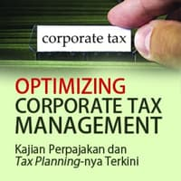 Optimizing Corporate Tax Management Kajian Perpajakan Dan Tax Planningnya Tertinggi